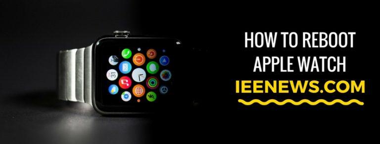 Reboot Apple Watch: Power off, Hard Reset, Restart Apple Watch